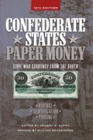 Confederate States Paper Money - 12th Edition - By George S. Cuhaj