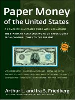 Paper Money of the United States - Complete Illustrated Guide with Valuations - 20th Edition - Arthur and Ira Friedberg