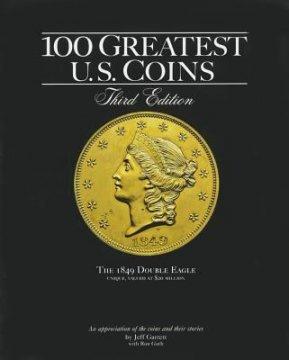 100 Greatest U.S. Coins  - 3rd Edition - By Jeff Garrett