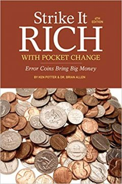 Strike It Rich with Pocket Change: Error Coins Bring Big Money - 4th Edition - By Ken Potter & Dr. Brian Allen