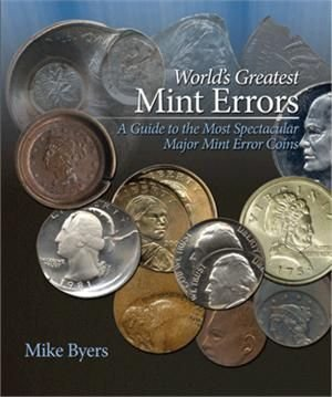 World's Greatest Mint Errors - By Mike Byers